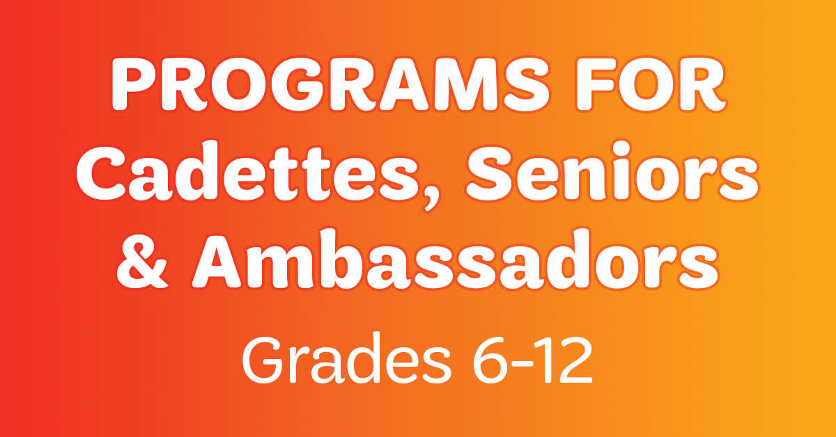Programs for Cadettes, Seniors and Ambassadors (Grades 6-12)