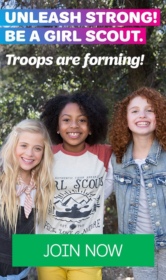 Troops are Forming! Unleash Strong! Be a Girl Scout.